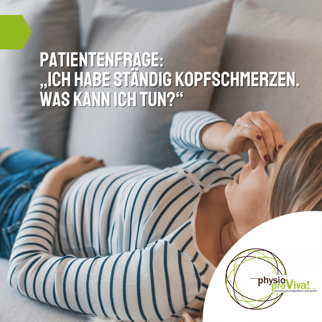 """Read more about the article Patientenfrage: """"Ich habe ständig Kopfschmerzen.       Was kann ich tun?"""""""